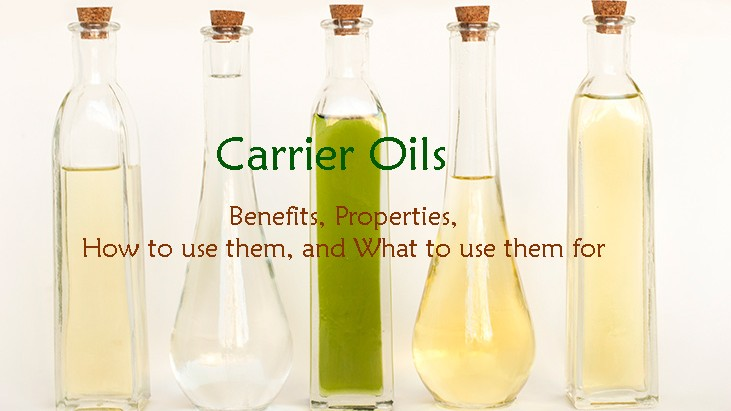 Carrier Oils- Benefits, Properties, How to use them, and What to use them for